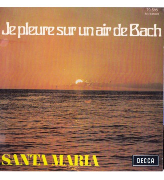 "Santa Maria (5) - Je Pleure Sur Un Air De Bach (7"", Single)"