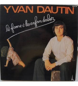 Yvan Dautin - Lé Fame é Les Enfan Dabor (LP, Album, Gat)