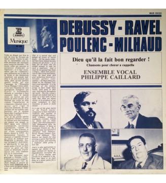 C. Debussy* / M. Ravel* / F. Schmitt* / F. Poulenc* / D. Milhaud* / P. Hindemith*, Ensemble Vocal Philippe Caillard* - Dieu Qu'