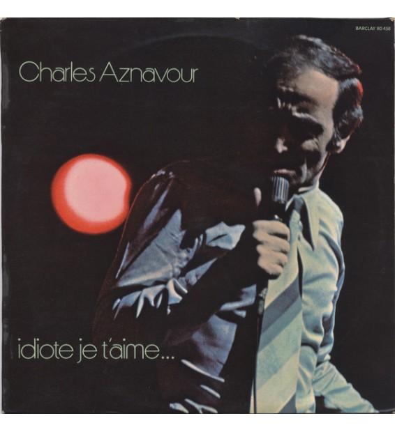 Charles Aznavour - Idiote Je T'Aime... (LP, Album)