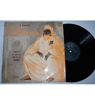Abdu-El-Hamid Et Son Orchestre* - A Travers L'Islam, Chants Et Danses Des Pays Arabes (LP)