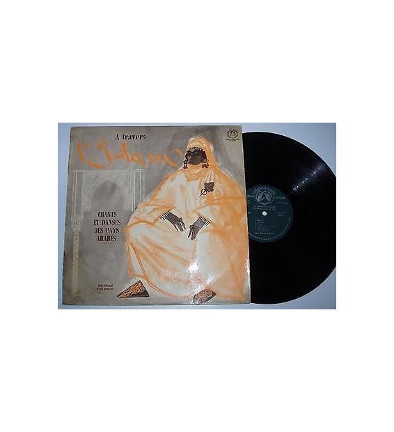 Abdu-El-Hamid Et Son Orchestre* - A Travers L'Islam, Chants Et Danses Des Pays Arabes (LP)