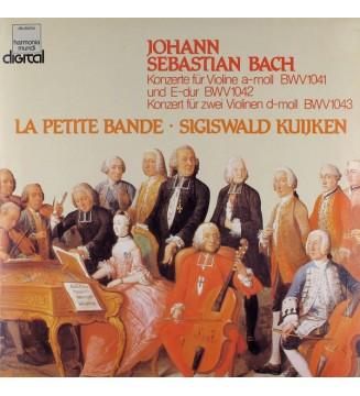 Johann Sebastian Bach - La Petite Bande · Sigiswald Kuijken - Konzerte Für Violine A-moll BWV 1041 Und E-dur BWV 1042 / Konzert