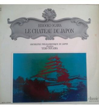 Hirooki Ogawa, Yuso Toyama*, Orchestre Philharmonique Du Japon* - Le Chateau Du Japon (LP, Album) mesvinyles.fr
