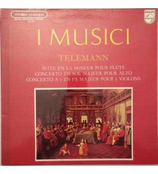 I Musici - Telemann* - Suite En La Mineur Pour Flute / Concert En Sol Majeur Pour Alto / Concert A 7 En Fa Majeur Pour 3 Violon