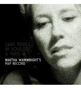 Martha Wainwright - Sans Fusils, Ni Souliers, A Paris: Martha Wainwright's Piaf Record (2xLP, Album) mesvinyles.fr
