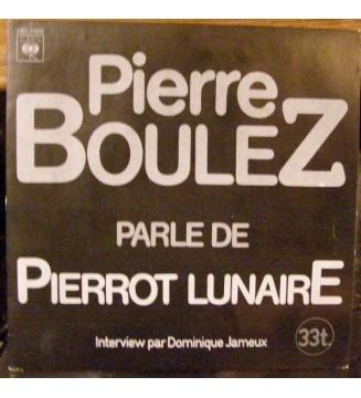 """Pierre Boulez - Pierre Boulez Parle De Pierrot Lunaire (7"""") mesvinyles.fr"""