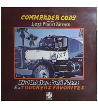 Commander Cody And His Lost Planet Airmen - Hot Licks, Cold Steel & Truckers Favorites (LP, Album) mesvinyles.fr
